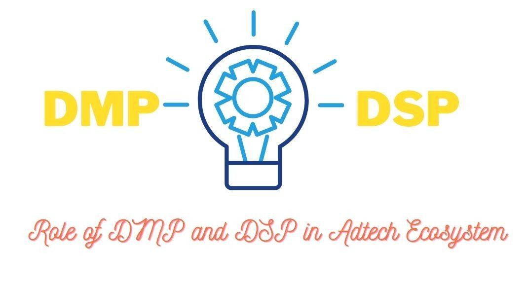 Role of DMP and DSP in Adtech Ecosystem