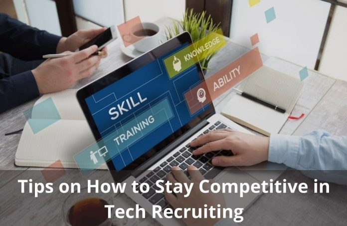 Tips on How to Stay Competitive in Tech Recruiting